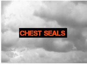 Chest Seals